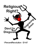 147,revolution,religious,right,devil,disguiese,disgracing,jesus,disgrace,religion,politics,government,republican,democrat,revolution,1percentrevolution,religious,right,devil,disguiese,disgracing,jesus